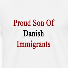 proud_son_of_danish_immigrants T-Shirts
