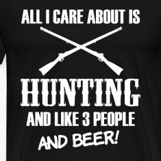 All I care about is Hunting and Beer funny shirt