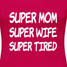 Super Mom Super Wife Super Tired funny saying