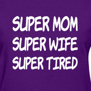 Super Mom Super Wife Super Tired funny saying - Women's T-Shirt