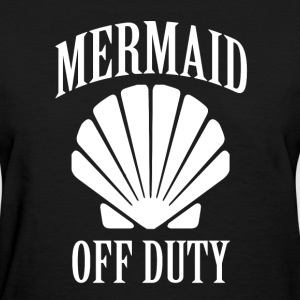 Mermaid off duty funny saying shirt - Women's T-Shirt