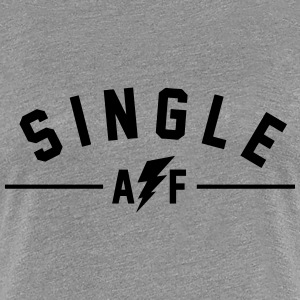 Single AF Women's T-Shirts - Women's Premium T-Shirt