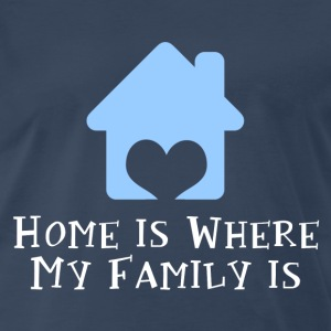 Home's Where My Family Is T-Shirts - Men's Premium T-Shirt