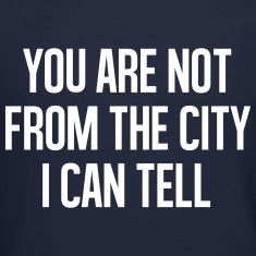 You are not from the cityI can tell Long Sleeve Shirts