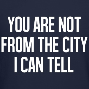 You are not from the cityI can tell Long Sleeve Sh - Crewneck Sweatshirt