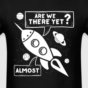 are we there yet - Men's T-Shirt
