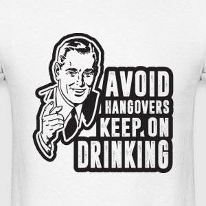 avoid hangovers keep on drinking  - Men's T-Shirt