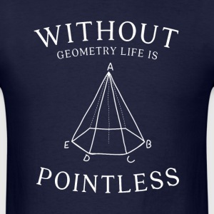 without geometry life is pointless - Men's T-Shirt
