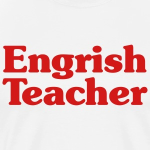 Engrish Teacher T-Shirts - Men's Premium T-Shirt