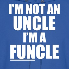 I'm not an Uncle, I'm a FUNcle funny saying shirt