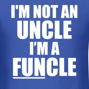 I'm not an Uncle, I'm a FUNcle funny saying shirt - Men's T-Shirt