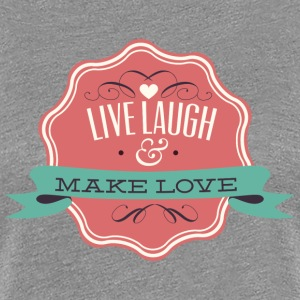 Live Laugh Make Love - Women's Premium T-Shirt