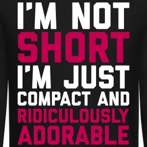 I'm Not Short Funny Quote Long Sleeve Shirts - Crewneck Sweatshirt