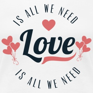 Love Is All We Need - Women's Premium T-Shirt