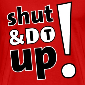 shut up and do it T-Shirts - Men's Premium T-Shirt
