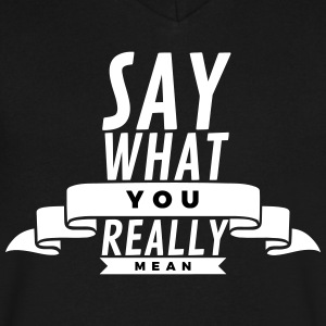 Say what you really mean T-Shirts - Men's V-Neck T-Shirt by Canvas