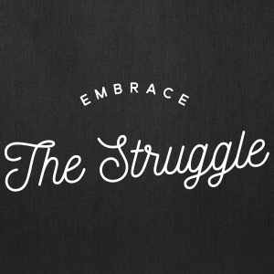 embrace the struggle Bags & backpacks - Tote Bag