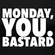 Design ~ Monday you bastard
