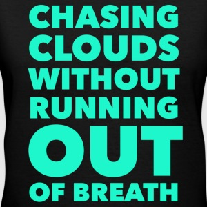 Chasing Clouds Vape Quote Women's T-Shirts - Women's V-Neck T-Shirt