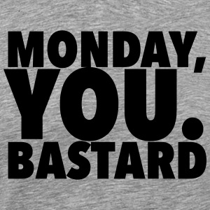 monday you bastard typography T-Shirts - Men's Premium T-Shirt