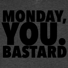 monday you bastard typography T-Shirts