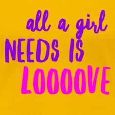 All A Girl Needs Is Love Women's T-Shirts