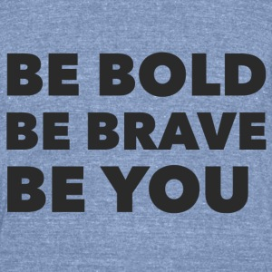 Be Bold Brave You - Unisex Tri-Blend T-Shirt by American Apparel