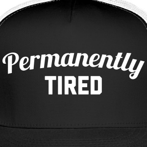 Permanently Tired Funny Quote Sportswear - Trucker Cap