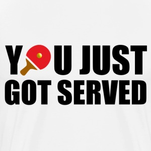 You Just Got Served T-Shirts - Men's Premium T-Shirt