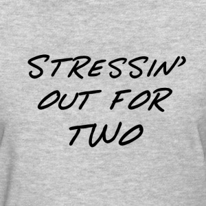 Stressin' Out for Two - Women's T-Shirt