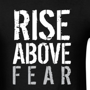Rise Above Fear - Men's T-Shirt