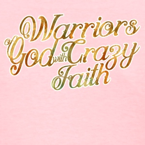 Warriors of God with Crazy Faith  - Women's T-Shirt