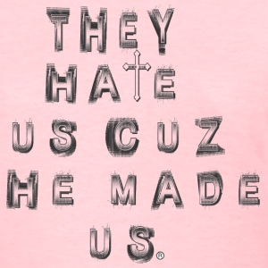 They hate us - Women's T-Shirt