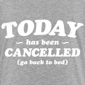 Today has been cancelled - Toddler Premium T-Shirt
