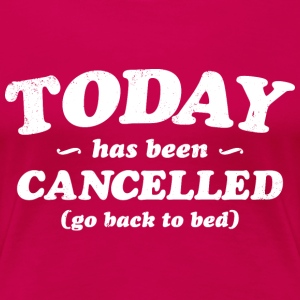 Today has been cancelled - Women's Premium T-Shirt