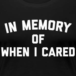 Memory When Cared Funny Quote Women's T-Shirts - Women's Premium T-Shirt