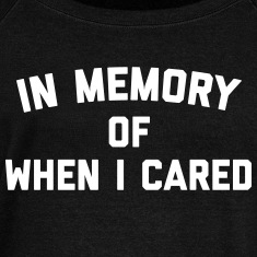 Memory When Cared Funny Quote Long Sleeve Shirts