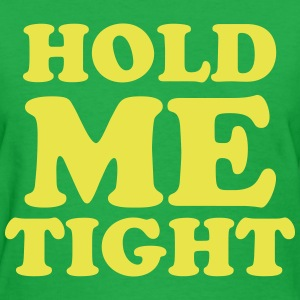 hold me tight Women's T-Shirts - Women's T-Shirt