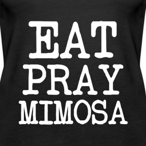 Eat Pray Mimosa funny women's shirt - Women's Premium Tank Top