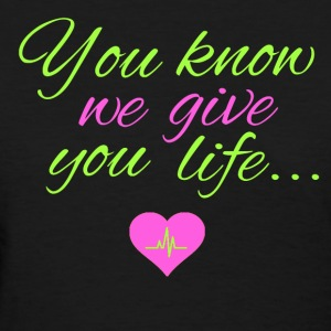 We give you life AKA Women's T-Shirts - Women's T-Shirt
