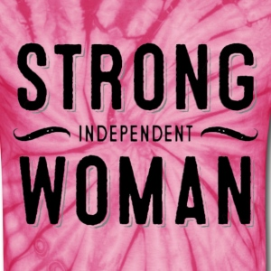 Strong Independent Woman T-Shirts - Unisex Tie Dye T-Shirt