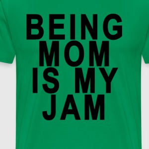 being_a_mom_is_my_jam - Men's Premium T-Shirt