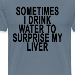 i_drink_water_to_surprise_my_liver - Men's Premium T-Shirt