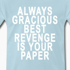 always_stay_gracious_best_revenge_is_you