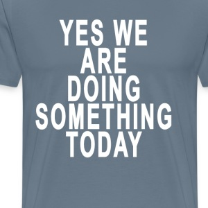 doing_something - Men's Premium T-Shirt