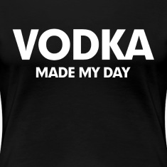 Vodka Made My Day Women's T-Shirts
