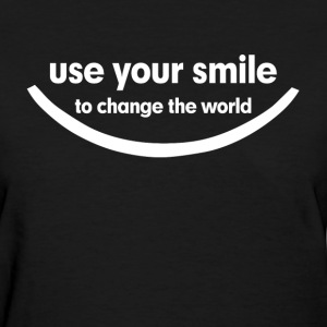 Use Your Smile To Change The World Women's T-Shirts - Women's T-Shirt