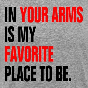 In Your Arms Is My Favorite Place To Be T-Shirts - Men's Premium T-Shirt