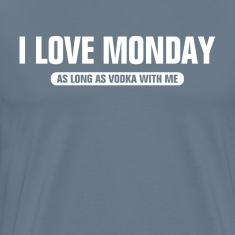 I Love Monday As Long As Vodka WIth Me T-Shirts