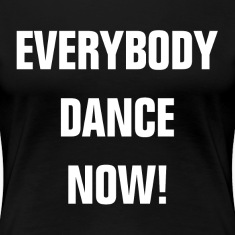 Everybody Dance Now Women's T-Shirts